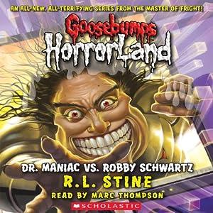 Dr. Maniac vs. Robby Schwartz: Goosebumps HorrorLand #5 | [R. L. Stine]