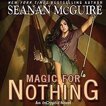 Magic for Nothing: An InCryptid Novel, Book 6 | Livre audio Auteur(s) : Seanan McGuire Narrateur(s) : Emily Bauer
