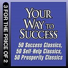 Your Way to Success: 50 Success Classics, 50 Self-Help Classics, 50 Prosperity Classics   Livre audio Auteur(s) : Tom Butler-Bowden Narrateur(s) : Sean Pratt, Richard Davidson, Jack Garrett