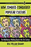 img - for How Zombies Conquered Popular Culture: The Multifarious Walking Dead in the 21st Century (Contributions to Zombie Studies) book / textbook / text book