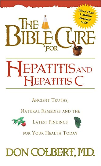 Bible Cure for Hepatitis C: Ancient Truths, Natural Remedies and the Latest Findings for Your Health Today (New Bible Cure (Siloam))