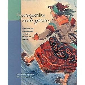 Theatergestalten - Theater gestalten: Bühnenbild- und Kostümentwürfe von Gudrun Wassermann-Buschan (Schriften zur Mannheimer Theater- und Musikgesc