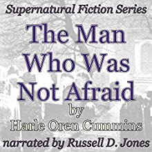 The Man Who Was Not Afraid: Supernatural Fiction Series (       UNABRIDGED) by Harle Oren Cummins Narrated by Russell D Jones