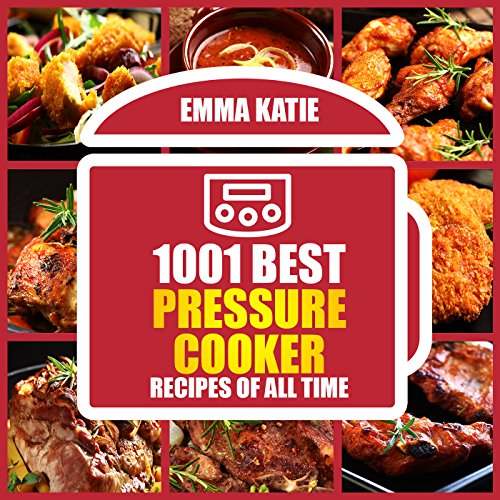 Electric Pressure Cooker: 1001 Best Pressure Cooker Recipes of All Time (Pressure Cooker, Electric Pressure Cooker Cookbook, Electric Pressure Cookbook, Electric Pressure Cooker Recipes, Instant Pot) by Emma Katie