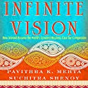 Infinite Vision: How Aravind Became the World's Greatest Business Case for Compassion (       UNABRIDGED) by Pavithra K. Mehta, Suchitra Shenoy Narrated by Pavithra K. Mehta