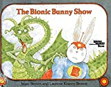 The Bionic Bunny Show (Reading Rainbow Books) (0316111201) by Brown, Marc Tolon