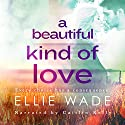 A Beautiful Kind of Love Audiobook by Ellie Wade Narrated by Caitlin Kelly, Chris Abell