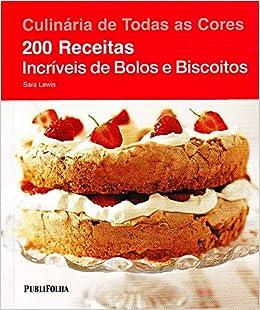 200 Receitas Incriveis de Bolos e Biscoitos (Em Portugues do Brasil