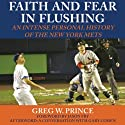 Faith and Fear in Flushing: An Intense Personal History of the New York Mets (       UNABRIDGED) by Greg W. Prince Narrated by Bob Souer