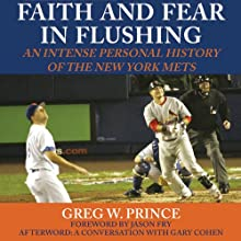Faith and Fear in Flushing: An Intense Personal History of the New York Mets Audiobook by Greg W. Prince Narrated by Bob Souer