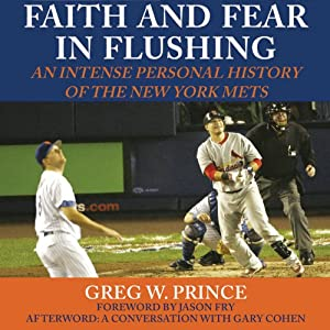 Faith and Fear in Flushing: An Intense Personal History of the New York Mets | [Greg W. Prince]