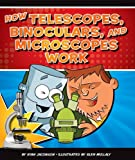 How Telescopes, Binoculars, and Microscopes Work (How Things Work)