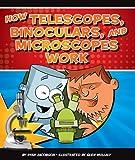 How Telescopes, Binoculars, and Microscopes Work (How Things Work (Childs World))