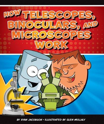 How Telescopes, Binoculars, And Microscopes Work (How Things Work)