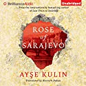 Rose of Sarajevo (       UNABRIDGED) by Ayse Kulin, Kenneth Dakan (translator) Narrated by Kathleen Gati