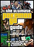 Pokemon GO: The Ultimate Pokemon GO Guide: The All-in-One Guide for Pokemon GO Trainers (Pokemon GO Guide for IOS and Android users: Instructions, Strategies, Tips, Secrets, Safety Tips, and Tricks)