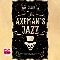 The Axeman's Jazz Audiobook by Ray Celestin Narrated by Christopher Ragland