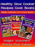 Slow Cooker Recipes Special: Healthy Slow Cooker Recipes with Weight Watchers Point Plus Included:- 3 Recipes Books in One: Healthy Recipes