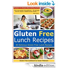 Gluten Free Lunch Recipes - 30 Quick And Easy Gluten Free Lunch Recipes (Quick and Easy Gluten Free Recipes - Gluten Free Cookbook)