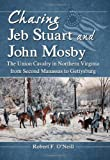 img - for Chasing Jeb Stuart and John Mosby: The Union Cavalry in Northern Virginia from Second Manassas to Gettysburg book / textbook / text book