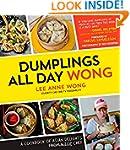 Dumplings All Day Wong: A Cookbook of...