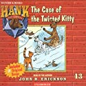 The Case of the Twisted Kitty: Hank the Cowdog Audiobook by John R. Erickson Narrated by John R. Erickson