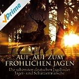 Auf, Auf Zum Fröhlichen Jagen. Die Schönsten Deutschen Jagdlieder, Jäger- Und Schützenmärsche