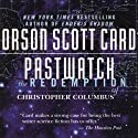 Pastwatch: The Redemption of Christopher Columbus (       UNABRIDGED) by Orson Scott Card Narrated by Scott Brick, Christopher Cazenove, Gabrielle de Cuir, Arte Johnson, Moira Quirk, Stefan Rudnicki, Orson Scott Card