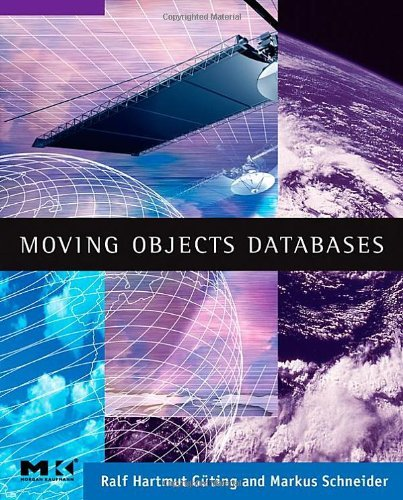 Moving Objects Databases (The Morgan Kaufmann Series in Data Management Systems)