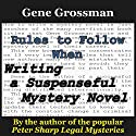 Rules to Follow When Writing a Suspenseful Mystery Novel Audiobook by Gene Grossman Narrated by Gene Grossman