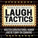 Laugh Tactics: Master Conversational Humor and Be Funny on Command Hörbuch von Patrick King Gesprochen von: Joe Hempel
