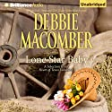 Lone Star Baby: Heart of Texas, Book 6 Audiobook by Debbie Macomber Narrated by Natalie Ross