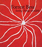 Forrest Bess: Seeing Things Invisible (Menil Collection) (0300189737) by Elliott, Clare