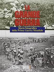 Grande Guerra. Storia Fotografica D