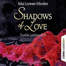 Dunkle Leidenschaft (Shadows of Love 1) Hörbuch von Inka Loreen Minden Gesprochen von: Karen Kasche