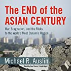 The End of the Asian Century: War, Stagnation, and the Risks to the World's Most Dynamic Region Hörbuch von Michael R. Auslin Gesprochen von: Dan Woren
