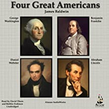 Four Great Americans: Benjamin Franklin, Abraham Lincoln, Daniel Webster, and George Washington Audiobook by James Baldwin Narrated by David Thorn, Bobbie Frohman