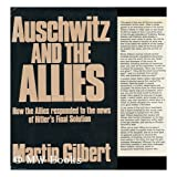 Auschwitz and the Alliesby Martin Gilbert