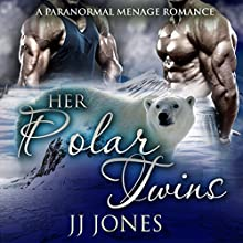Her Polar Twins: A Paranormal Menage Romance Audiobook by JJ Jones Narrated by Frankie Daniels
