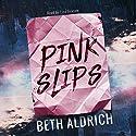 Pink Slips Hörbuch von Beth Aldrich Gesprochen von: Lisa Beacom