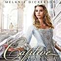 The Captive Maiden (       UNABRIDGED) by Melanie Dickerson Narrated by Jude Mason