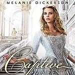The Captive Maiden | Melanie Dickerson