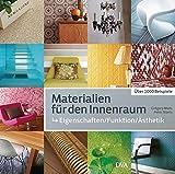 Materialien für den Innenraum: Eigenschaften - Funktion - Ästhetik. Über 1000 Beispiele