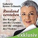 Russland verstehen: Der Kampf um die Ukraine und die Arroganz des Westens Hörbuch von Gabriele Krone-Schmalz Gesprochen von: Gabriele Krone-Schmalz