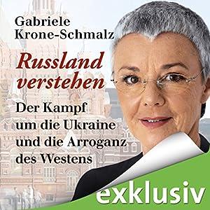 Russland verstehen: Der Kampf um die Ukraine und die Arroganz des Westens | Livre audio