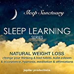 Natural Weight Loss, Change Your Thinking & Bad Habits, Build Esteem & Acceptance: Sleep Learning, Hypnosis, Meditation & Affirmations    Jupiter Productions