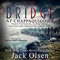 The Bridge at Chappaquiddick (       UNABRIDGED) by Jack Olsen Narrated by Kevin Sidenstricker