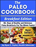 The Paleo Cookbook (Breakfast Edition) - 30+ Days of Healthy and Delicious Paleo Breakfast Recipes For the Whole Family!