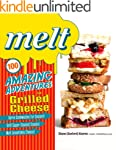 Melt: 100 Amazing Adventures in Grill...