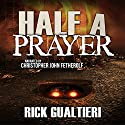 Half a Prayer: The Tome of Bill, Book 6 (       UNABRIDGED) by Rick Gualtieri Narrated by Christopher John Fetherolf